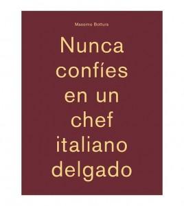 """Libro """"Nunca confíes en un chef italiano delgado"""", de Massimo Bottura"""