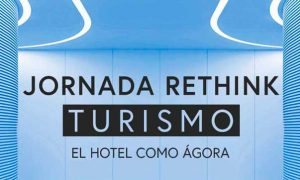 Jornada - Rethink - turismo - hotel - agora - profesionalhoreca